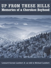 Up from These Hills - Memories of a Cherokee Boyhood ebook by Leonard Carson Lambert Jr.,Michael Lambert