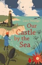 Our Castle by the Sea ebook by Lucy Strange
