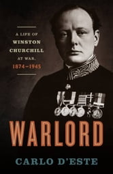 Warlord - A Life of Winston Churchill at War, 1874-1945 ebook by Carlo D'Este