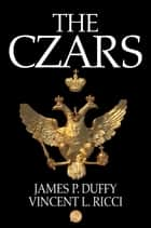 The Czars ebook by James P. Duffy, Vincent L. Ricci