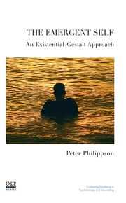 The Emergent Self - An Existential-Gestalt Approach ebook by Peter Philippson