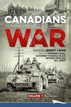Canadians and War Volume 1 ebook by Jeremy Lammi,Maryanne Lewell,Alexander Fitzgerald-Black