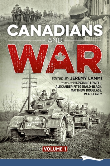 Canadians and War Volume 1 ebook by Maryanne Lewell,Alexander Fitzgerald-Black