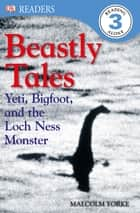 DK Readers L3: Beastly Tales - Yeti, Bigfoot, and the Loch Ness Monster eBook by Lee Davis, Malcolm Yorke