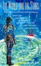 The World and the Stars ebook by Tanith Lee, Chris Butler, Deborah Jay,...