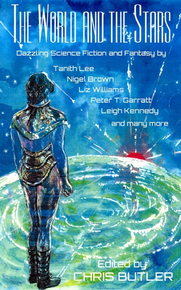The World and the Stars ebook by Tanith Lee,Chris Butler,Deborah Jay,Paul Laville,Liz Williams,Colin P Davies,Stephen Gaskell,Carmelo Rafala,Cherith Baldry