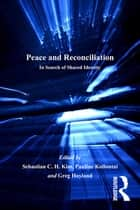 Peace and Reconciliation - In Search of Shared Identity ebook by Pauline Kollontai, Sebastian C. H. Kim