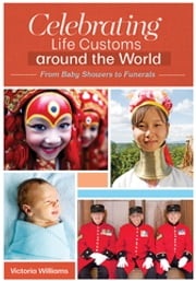 Celebrating Life Customs around the World: From Baby Showers to Funerals [3 volumes] ebook by Victoria Williams Ph.D.