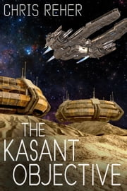 The Kasant Objective - A short story ebook by Chris Reher