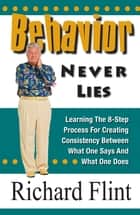 Behavior Never Lies ebook by Richard Flint