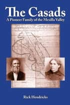 The Casads: A Pioneer Family of the Mesilla Valley ebook by Rick Hendricks