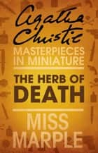The Herb of Death: A Miss Marple Short Story ebook by Agatha Christie