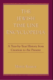 The Jewish Time Line Encyclopedia - A Year-by-Year History From Creation to the Present ebook by Mattis Kantor