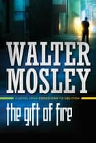 The Gift of Fire ebook by Walter Mosley