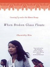 When Broken Glass Floats: Growing Up Under the Khmer Rouge ebook by Chanrithy Him