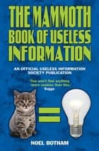 The Mammoth Book of Useless Information - An Officially Useless Information Society Publication ebook by Noel Botham