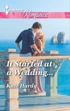 It Started at a Wedding... ebook by Kate Hardy