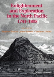 Enlightenment and Exploration in the North Pacific, 1741-1805 ebook by Stephen W. Haycox, James K. Barnett, Caedmon Liburd