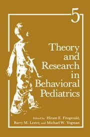 Theory and Research in Behavioral Pediatrics - Volume 5 ebook by H.E. Fitzgerald,B.H. Lester,M.W. Yogman