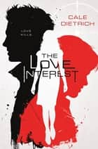 The Love Interest ebook by Cale Dietrich