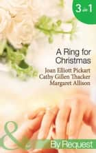 A Ring For Christmas: A Bride by Christmas / Christmas Lullaby / Mistletoe Manoeuvres (Mills & Boon By Request) ebook by Joan Elliott Pickart, Cathy Gillen Thacker, Margaret Allison