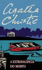 A Extravagância do Morto ebook by Agatha Christie, Ana Ban