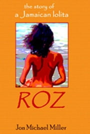 Roz: The Story of a Jamaican Lolita ebook by Jon Michael Miller