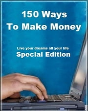 150 Ways To Make Money - 150 direct ways to make money on internet and in real life ebook by Libor Paulik