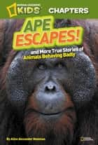 National Geographic Kids Chapters: Ape Escapes ebook by Aline Alexander Newman