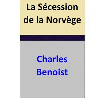 La Sécession de la Norvège ebook by Charles Benoist