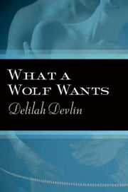 What a Wolf Wants ebook by Delilah Devlin
