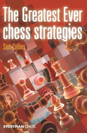 The Greatest Ever Chess Strategies ebook by Sam Collins