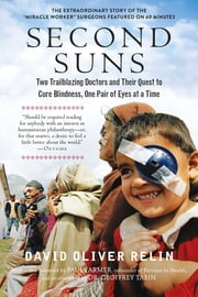 Second Suns - Two Trailblazing Doctors and Their Quest to Cure Blindness, One Pair of Eyes at a Time ebook by Dr. Geoffrey Tabin, David Oliver Relin, Paul Farmer