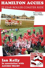 Hamilton Accies 25 Year Roller Coaster Ride ebook by Kelly, Ian