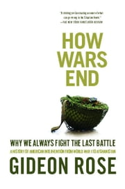 How Wars End - Why We Always Fight the Last Battle ebook by Kobo.Web.Store.Products.Fields.ContributorFieldViewModel