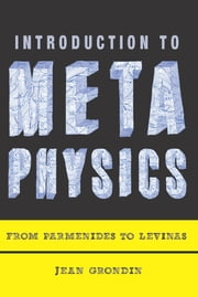 Introduction to Metaphysics - From Parmenides to Levinas ebook by Jean  Grondin,Lukas Soderstrom