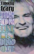 Turn On, Tune In, Drop Out ebook by Timothy Leary