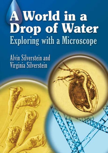 A World in a Drop of Water - Exploring with a Microscope ebook by Alvin Silverstein,Virginia Silverstein