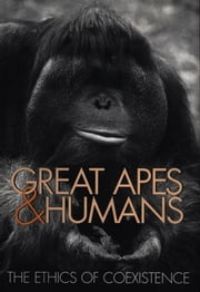 Great Apes and Humans - The Ethics of Coexistence ebook by Benjamin B. Beck, Tara S. Stoinski, Michael Hutchins,...