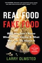 Real Food/Fake Food - Why You Don't Know What You're Eating and What You Can Do About It ebook by Larry Olmsted