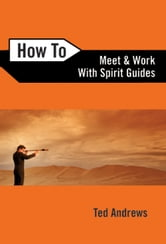 How To Meet and Work with Spirit Guides ebook by Ted Andrews