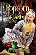Popcorn Garlands ebook by Ariel Tachna