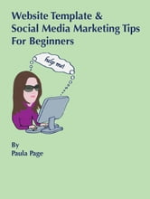 Website Template and Social Media Marketing Tips For Beginners ebook by Paula Page