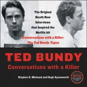 Ted Bundy - Conversations with a Killer audiobook by Stephen G. Michaud, Hugh Aynesworth
