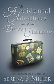 The Accidental Adventures of Doreen Sizemore - A Collection of Stories ebook by Serena B. Miller