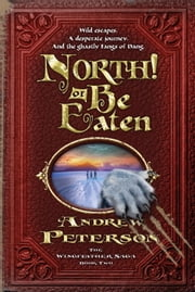 North! Or Be Eaten - Wild escapes. A desperate journey. And the ghastly Fangs of Dang. ebook by Andrew Peterson