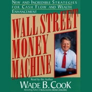 Wall Street Money Machine - New and Incredible Strategies for Cash Flow and Wealth Enhancement audiobook by Wade B. Cook