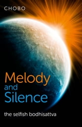 Melody and Silence - The Selfish Bodhisattva ebook by Chobo