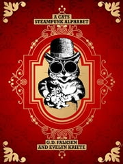A Cats Steampunk Alphabet ebook by G.D. Falksen,Evelyn Kriete,Jay Lake