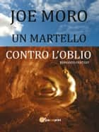 Un Martello contro l'Oblio ebook by Joe Moro